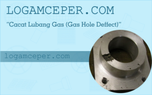 Cacat Lubang Gas (Gas Hole Defect)