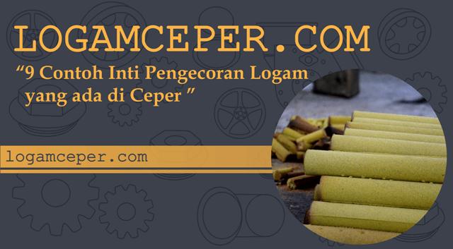 9 Contoh Inti Pengecoran Logam yang ada di Ceper