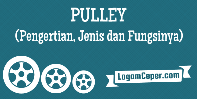 pengertian, jenis dan fungsi pulley