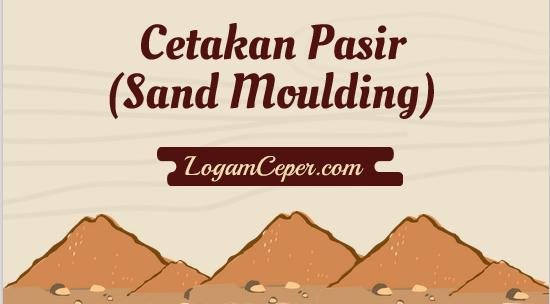 cetakan pasir atau sand moulding