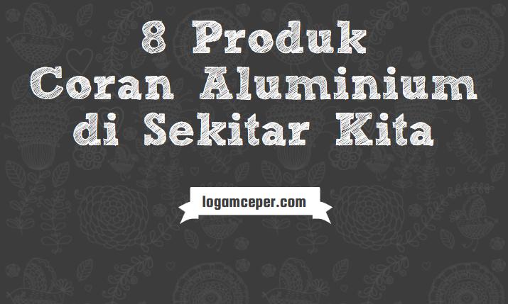 8 Produk Coran Aluminium di Sekitar Kita