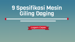 9 Spesifikasi Mesin Giling Daging untuk Membuat Bakso